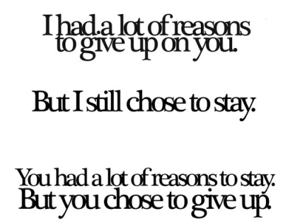 You gave me my final reason to give up.