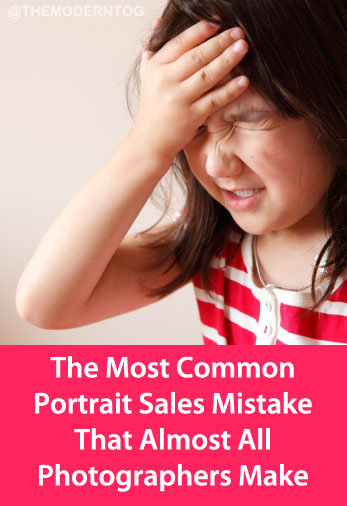 The Most Common Portrait Sales Mistake That Almost All Photographers Make (via T