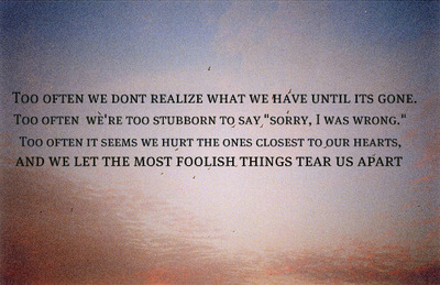 and we let the most foolish things tear us apart.