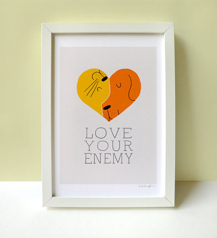 """""""Love your enemy""""- impossible for my cat and dog"""