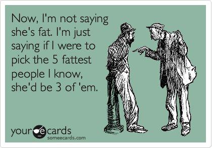 fatty….