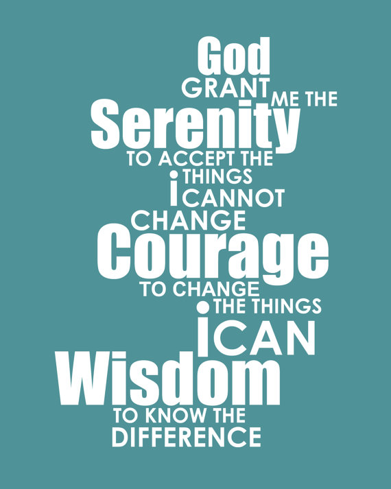God grant me the serenity to accept the things I cannot change, courage to chang