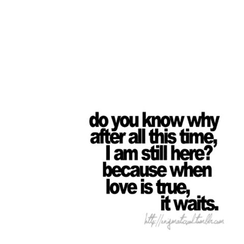 because when love is true, it waits.