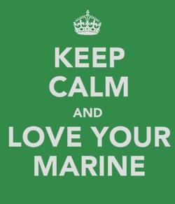 Keep calm and love your Marine.
