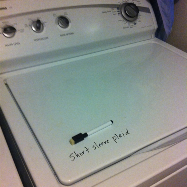 Dry erase marker on the washer for clothes that are inside that shouldn't be