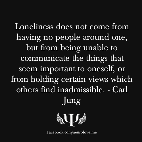 Loneliness does not come from having no people around one, but from being unable