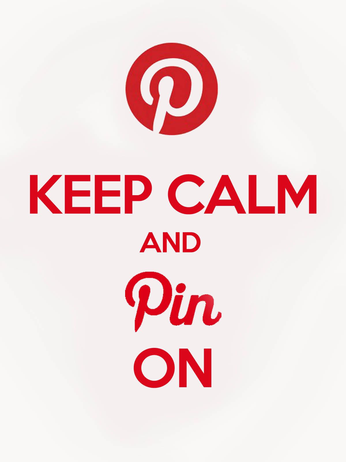 Keep calm and Pin on. Keep calm, keep calm.