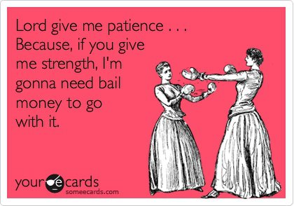 Lord give me patience