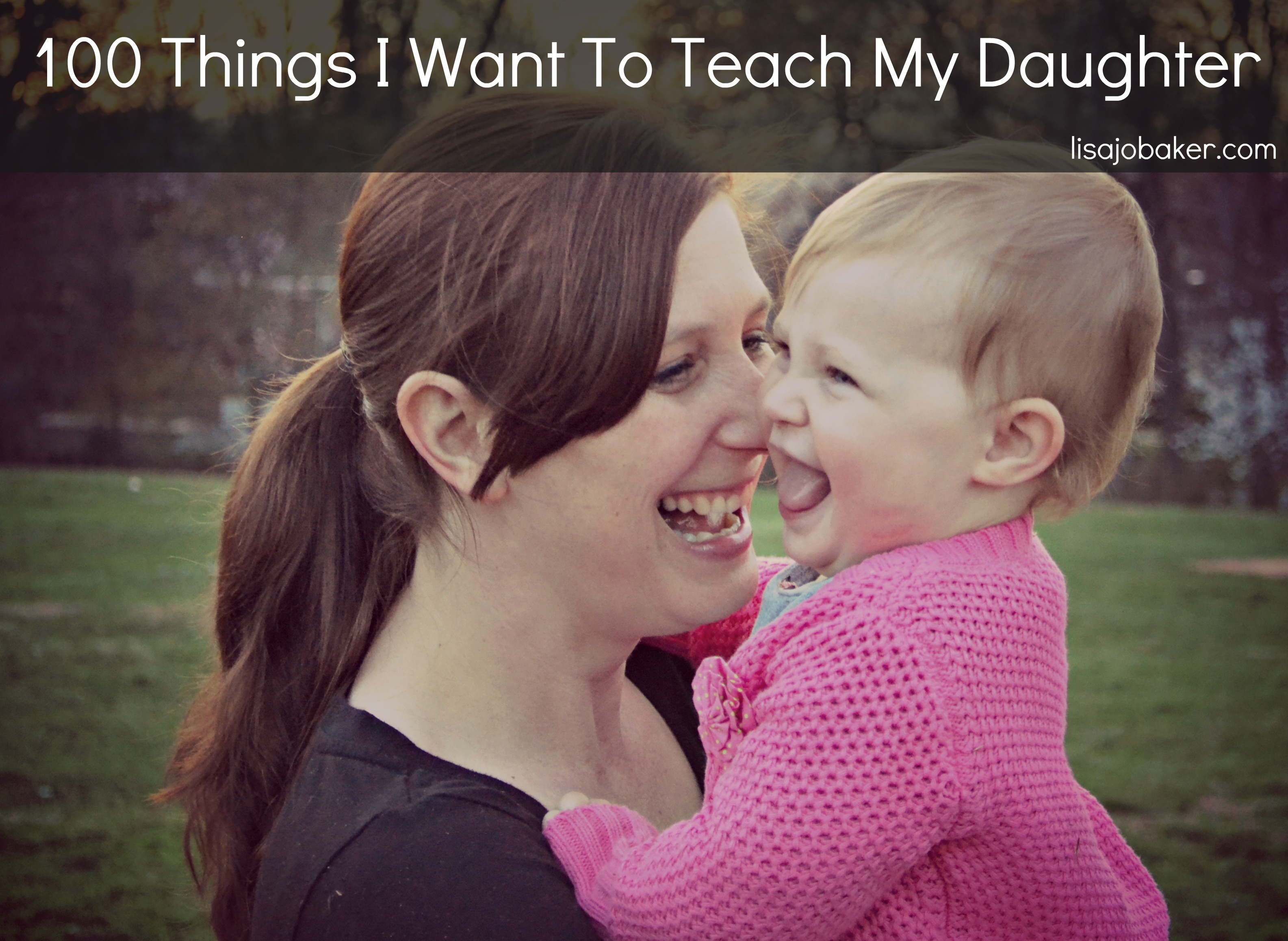 100 Things I Want to Teach My Daughter- ALL girls should read this list no matte
