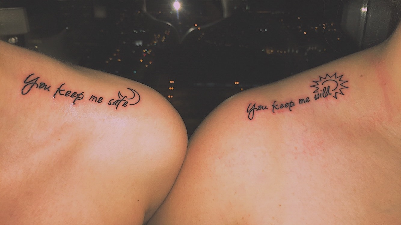 Sister tattoo on the shoulder. You keep me safe. You keep me wild. Younger and older sister.