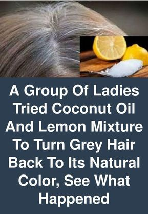 A group of ladies tried Coconut oil and lemon mixture to turn grey hair back to its natural color, see what happened -   13 hair Men natural ideas